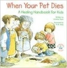 When Your Pet Dies - A Healing Handbook for Kids